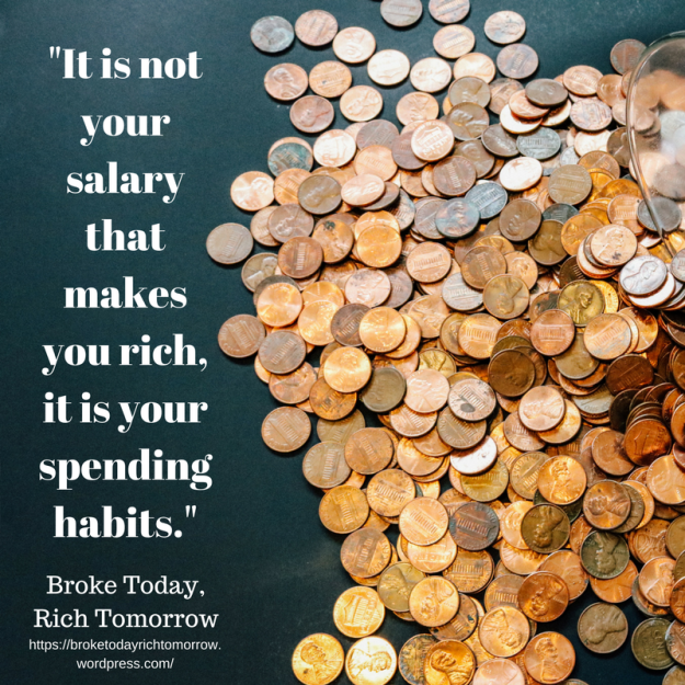 _It is not your salary that makes you rich, it is your spending habits._